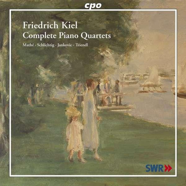 Friedrich Kiel - Complete Piano Quartets